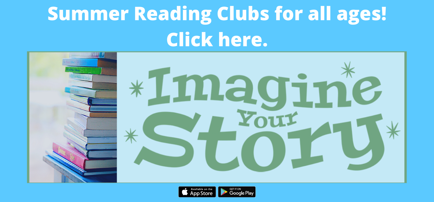 A photo of books and the Imagine Your Story logo with the words, Summer Reading Clubs for All Ages, Click Here.