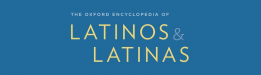 Oxford Encyclopedia of Latinos and Latinas in the United States