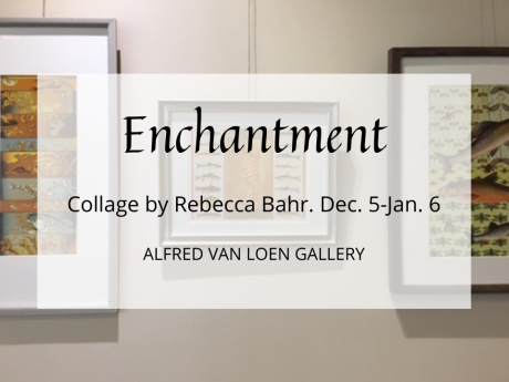 Title card for Enchantment, collage by Rebecca Bahr, Dec. 5-Jan. 6.